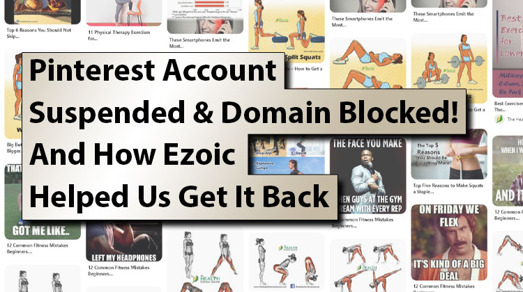 Pinterest Account Suspended & Domain Blocked! And How Ezoic Helped Us Get It Back