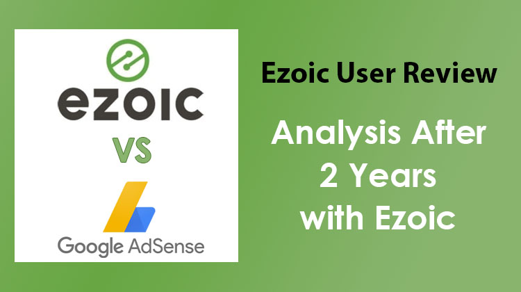 Ezoic User Review – AdSense vs Ezoic, Analysis After 2 Years with Ezoic