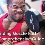 7 Best Tips & Tricks to Building Muscle Fast – A Comprehensive Guide