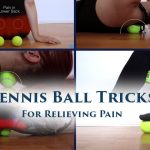 Tennis Ball Tricks for Relieving Pain in your Back, Neck, Shoulders, Hip, Knees, Feet and more… (Video Included)