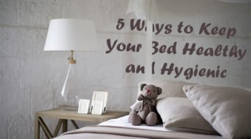 5 Ways to Keep Your Bed Healthy and Hygienic