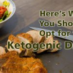 Here's Why You Should Opt for the Ketogenic Diet