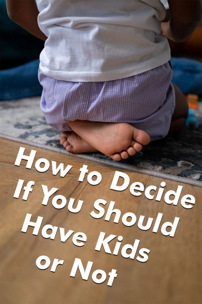 How to Decide if You Should Have Kids or Not
